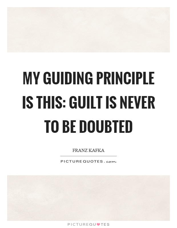 My guiding principle is this: Guilt is never to be doubted Picture Quote #1
