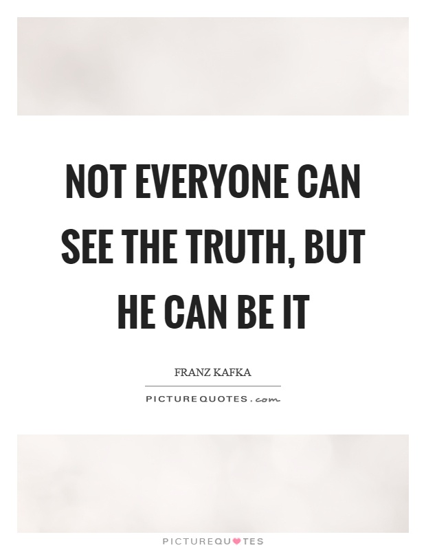 Not everyone can see the truth, but he can be it Picture Quote #1