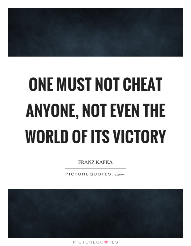 One must not cheat anyone, not even the world of its victory Picture Quote #1