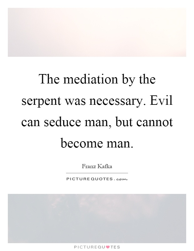The mediation by the serpent was necessary. Evil can seduce man, but cannot become man Picture Quote #1