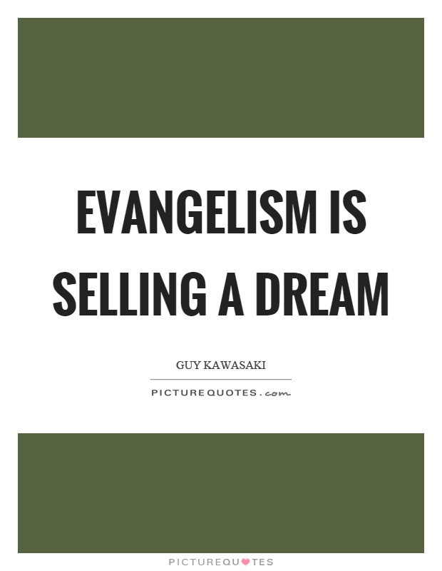 Evangelism is selling a dream Picture Quote #1