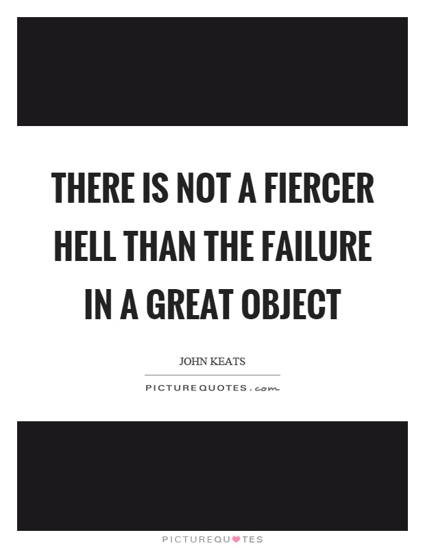 There is not a fiercer hell than the failure in a great object Picture Quote #1