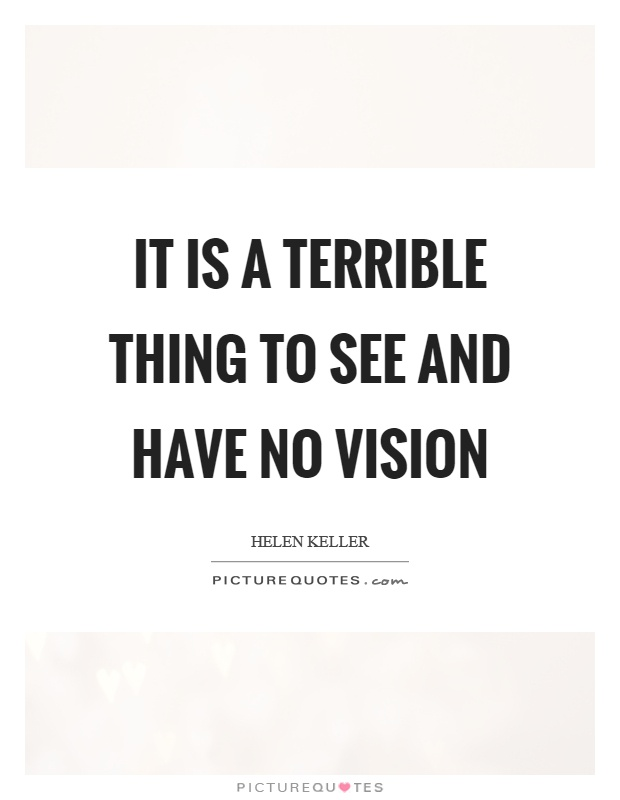 It is a terrible thing to see and have no vision Picture Quote #1