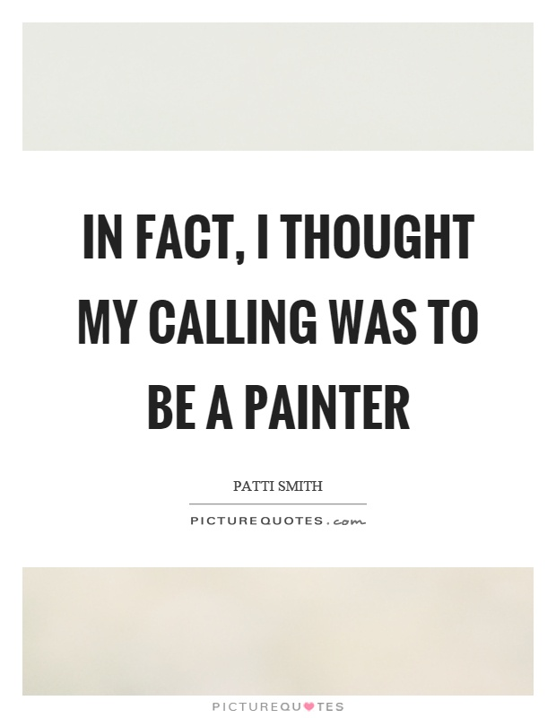 In fact, I thought my calling was to be a painter Picture Quote #1