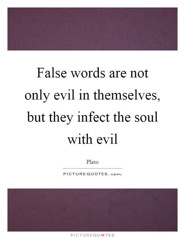 False words are not only evil in themselves, but they infect the soul with evil Picture Quote #1