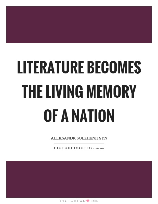 Literature becomes the living memory of a nation Picture Quote #1