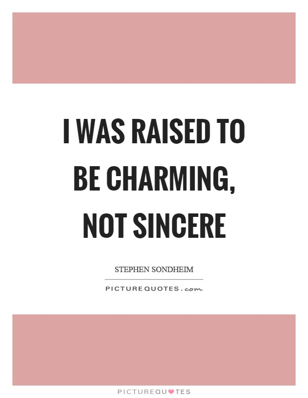 I was raised to be charming, not sincere Picture Quote #1