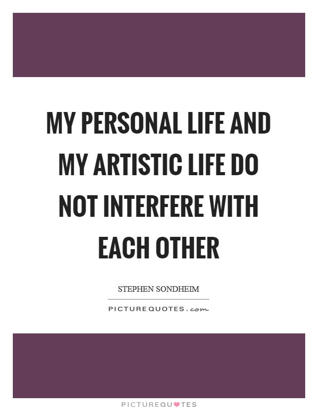 My personal life and my artistic life do not interfere with each other Picture Quote #1