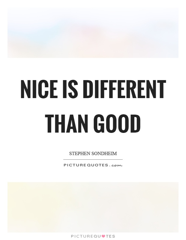 Nice is different than good Picture Quote #1