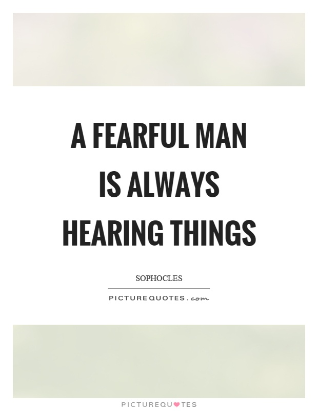 A fearful man is always hearing things Picture Quote #1