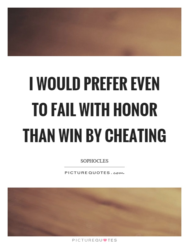 I would prefer even to fail with honor than win by cheating Picture Quote #1