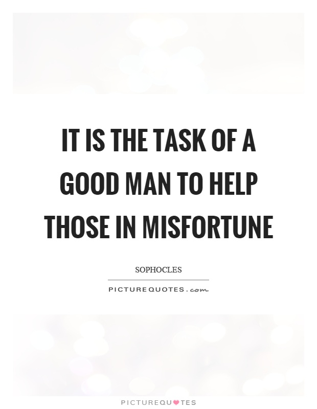 It is the task of a good man to help those in misfortune Picture Quote #1