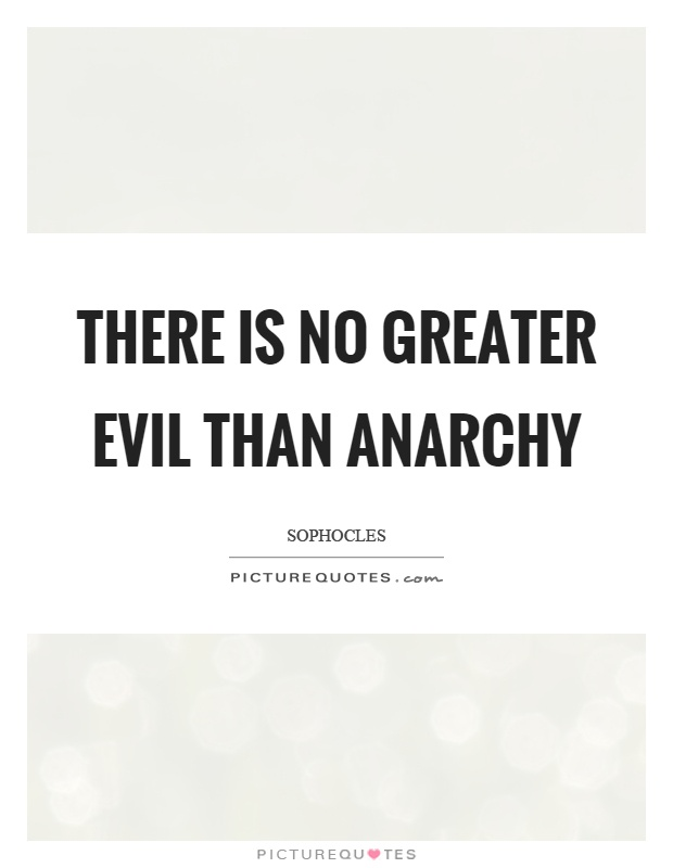 There is no greater evil than anarchy Picture Quote #1