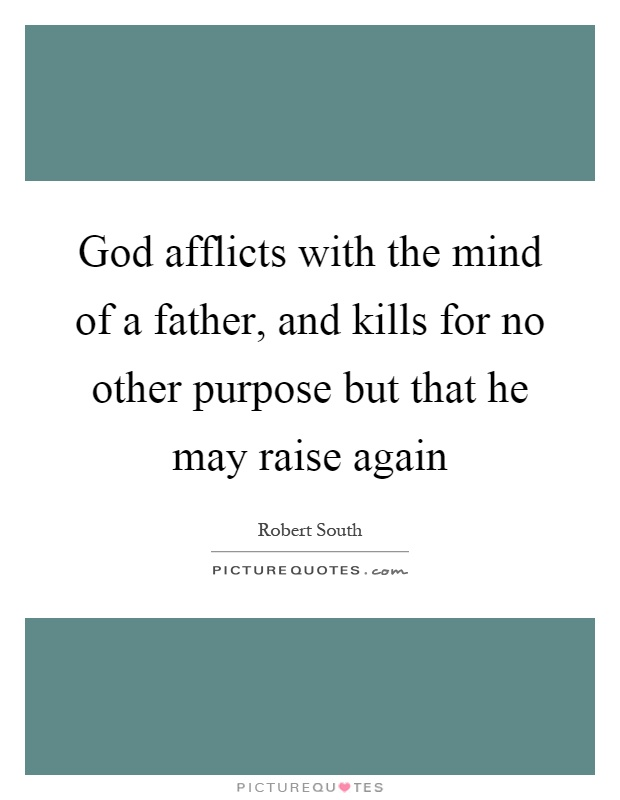 God afflicts with the mind of a father, and kills for no other purpose but that he may raise again Picture Quote #1