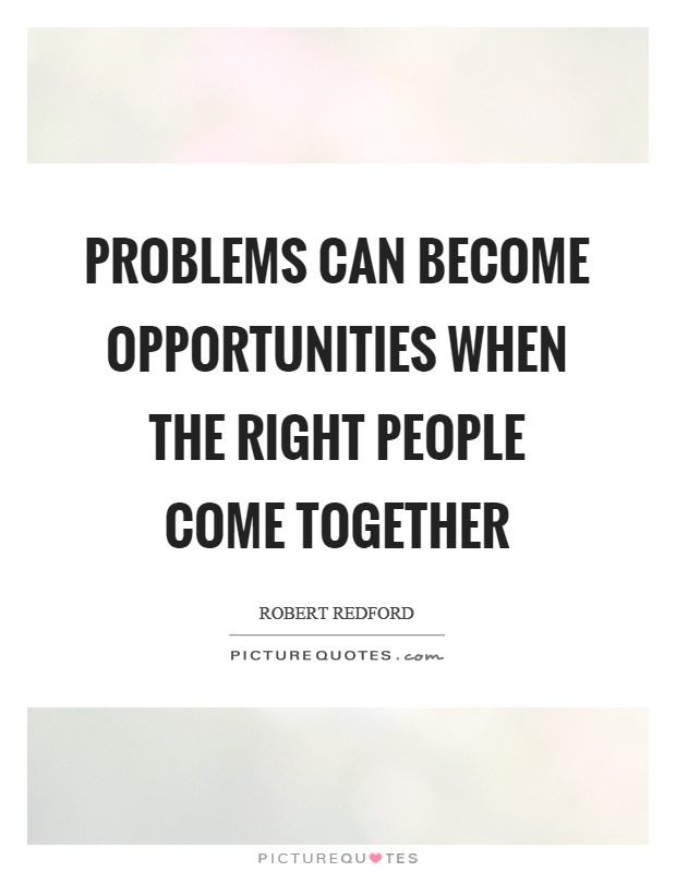 Problems can become opportunities when the right people come together Picture Quote #1