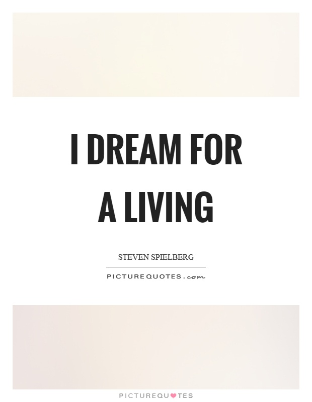 I dream for a living Picture Quote #1