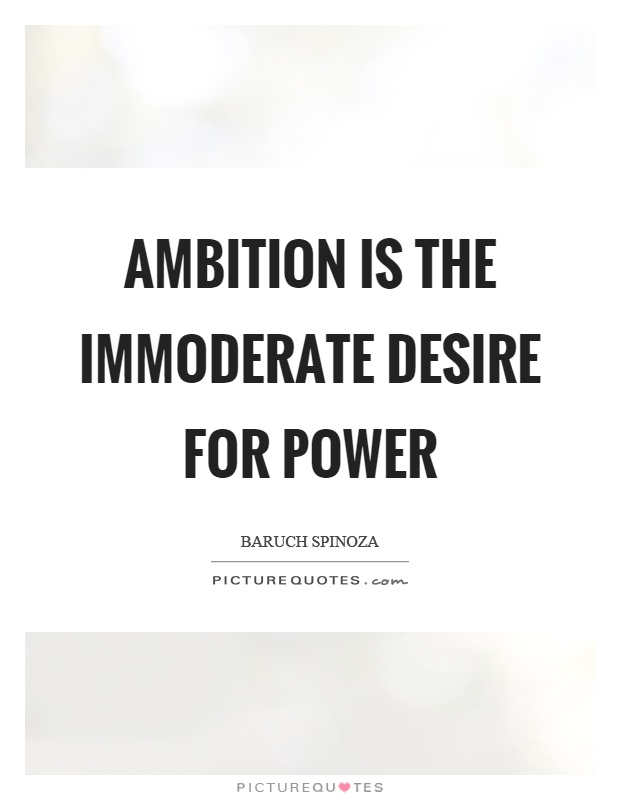 Ambition is the immoderate desire for power Picture Quote #1