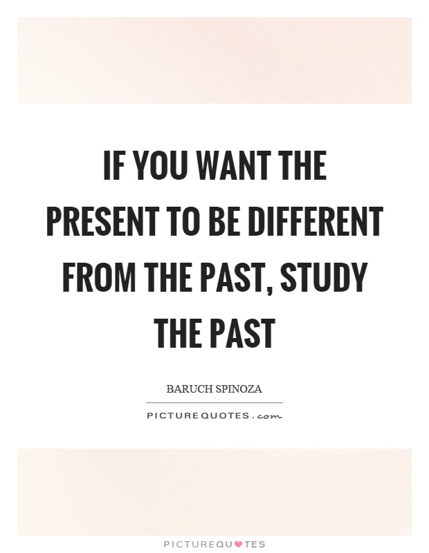 If you want the present to be different from the past, study the past Picture Quote #1