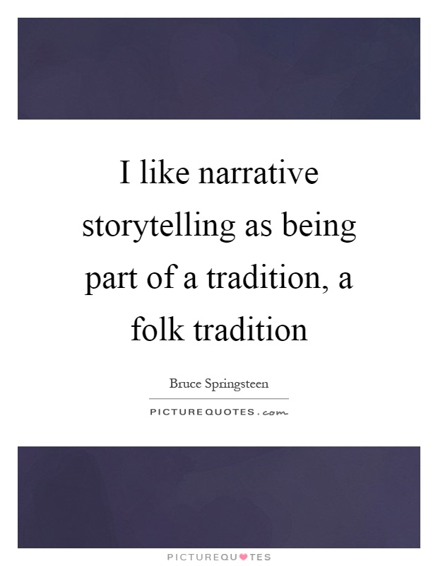 I like narrative storytelling as being part of a tradition, a folk tradition Picture Quote #1