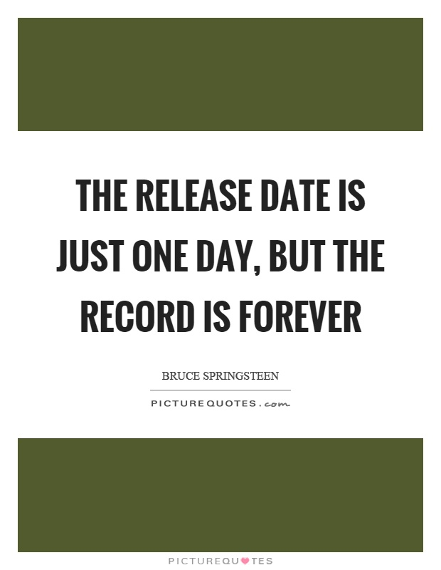 The release date is just one day, but the record is forever Picture Quote #1