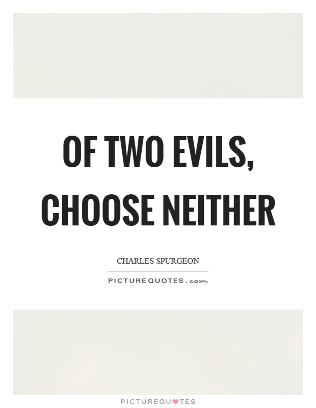 Of two evils, choose neither Picture Quote #1