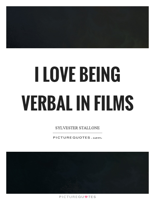 I love being verbal in films Picture Quote #1
