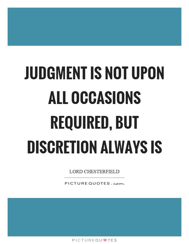 Judgment is not upon all occasions required, but discretion always is Picture Quote #1