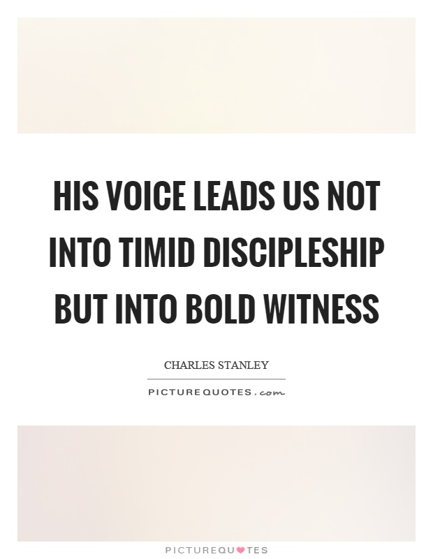 His voice leads us not into timid discipleship but into bold witness Picture Quote #1