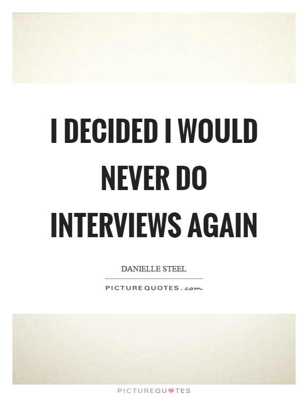 I decided I would never do interviews again Picture Quote #1