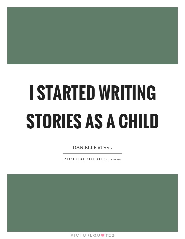 I started writing stories as a child Picture Quote #1