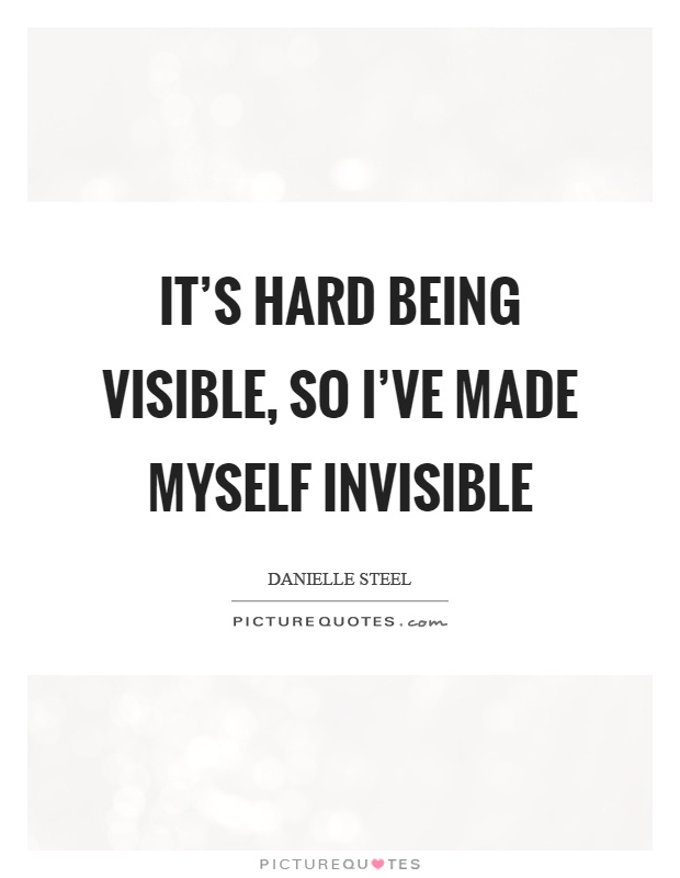 It's hard being visible, so I've made myself invisible Picture Quote #1