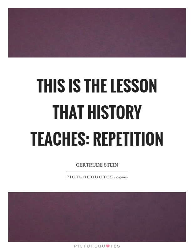 This is the lesson that history teaches: repetition Picture Quote #1