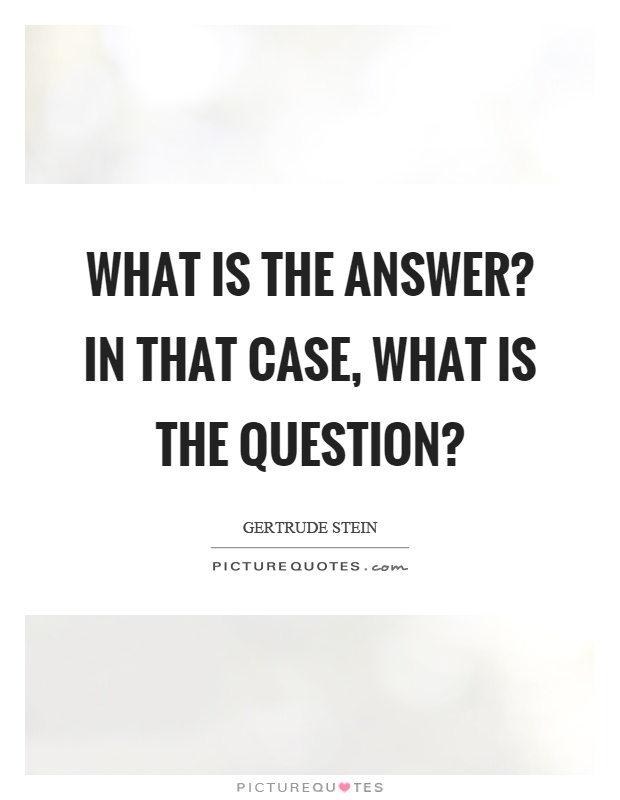What is the answer? In that case, what is the question? Picture Quote #1