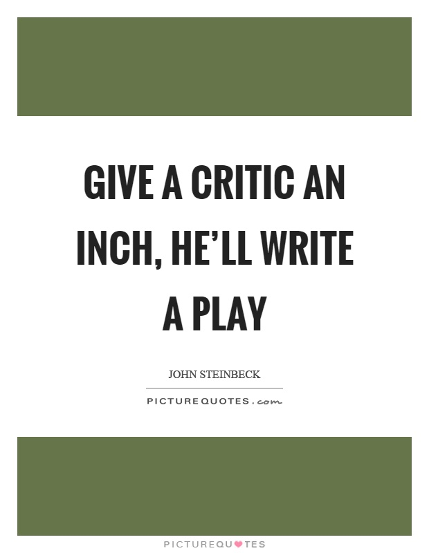 Give a critic an inch, he'll write a play Picture Quote #1