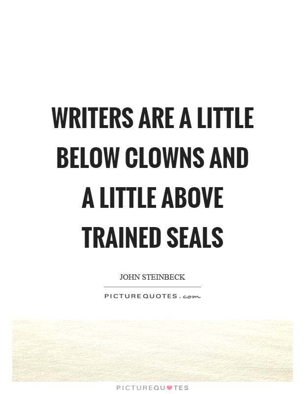 Writers are a little below clowns and a little above trained seals Picture Quote #1