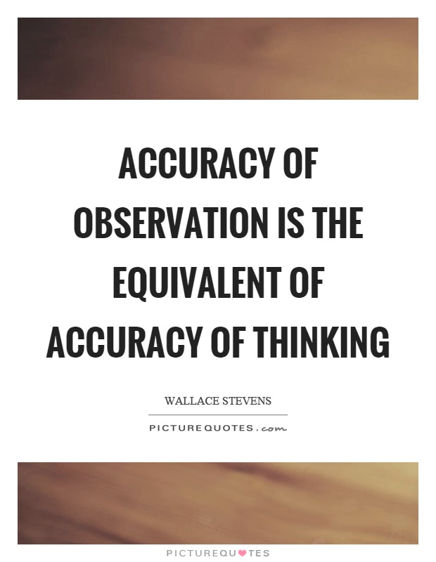 Accuracy of observation is the equivalent of accuracy of thinking Picture Quote #1
