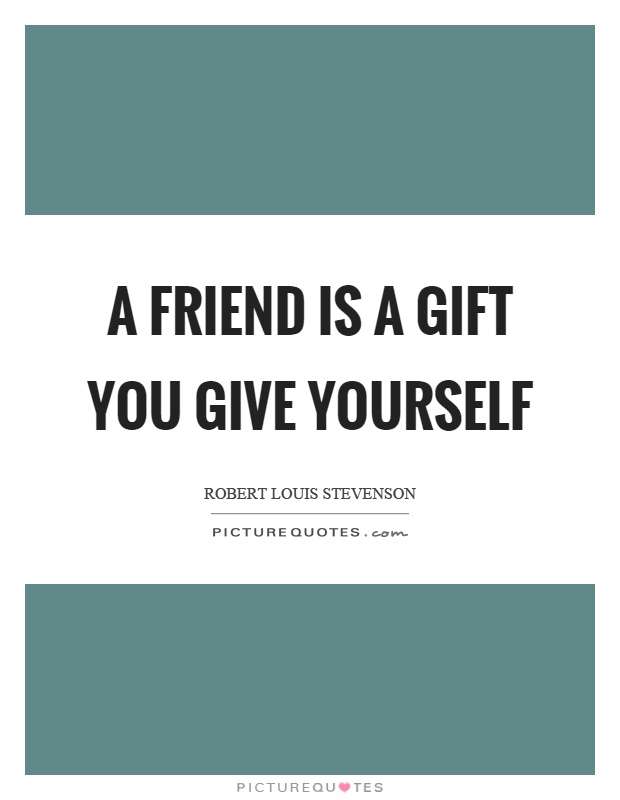 A friend is a gift you give yourself Picture Quote #1