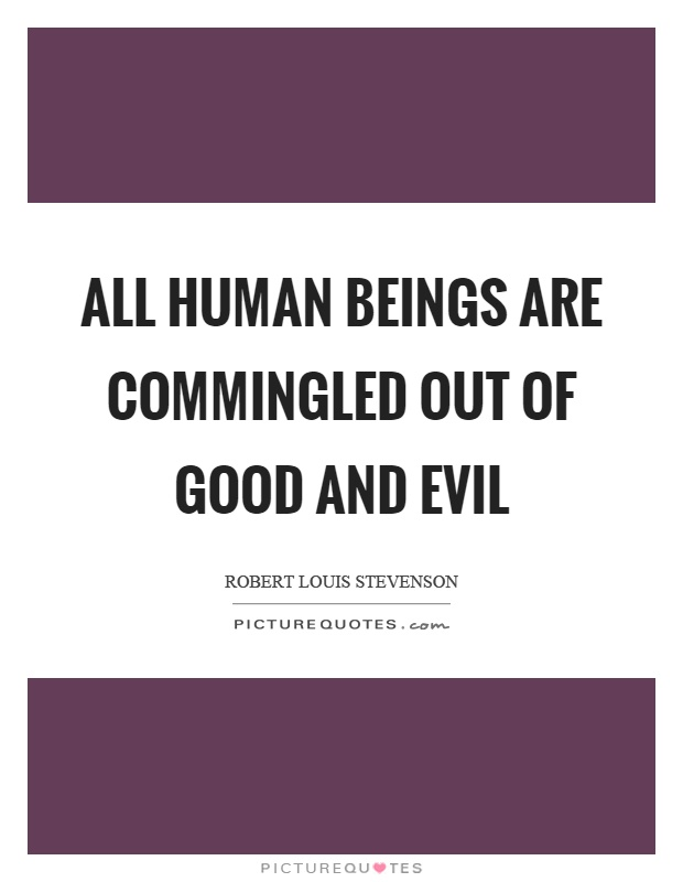 All human beings are commingled out of good and evil Picture Quote #1