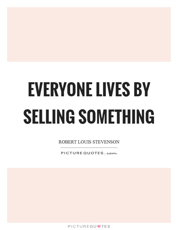Everyone lives by selling something Picture Quote #1