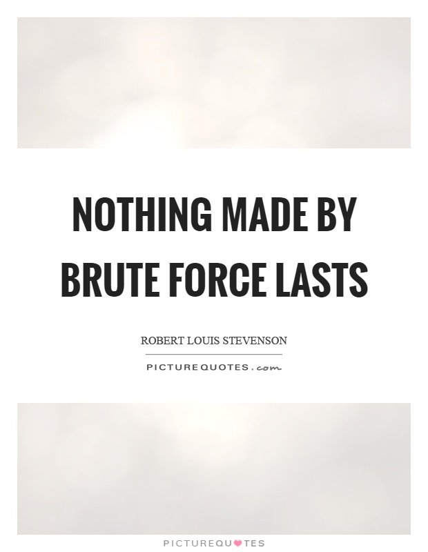 Nothing made by brute force lasts Picture Quote #1