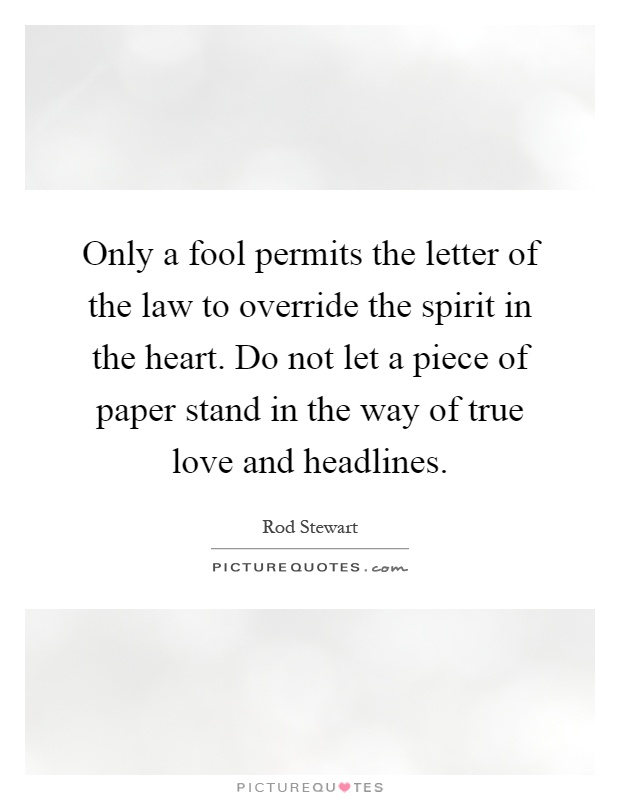 Only a fool permits the letter of the law to override the spirit in ...