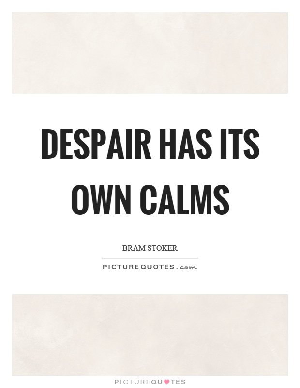 Despair has its own calms Picture Quote #1