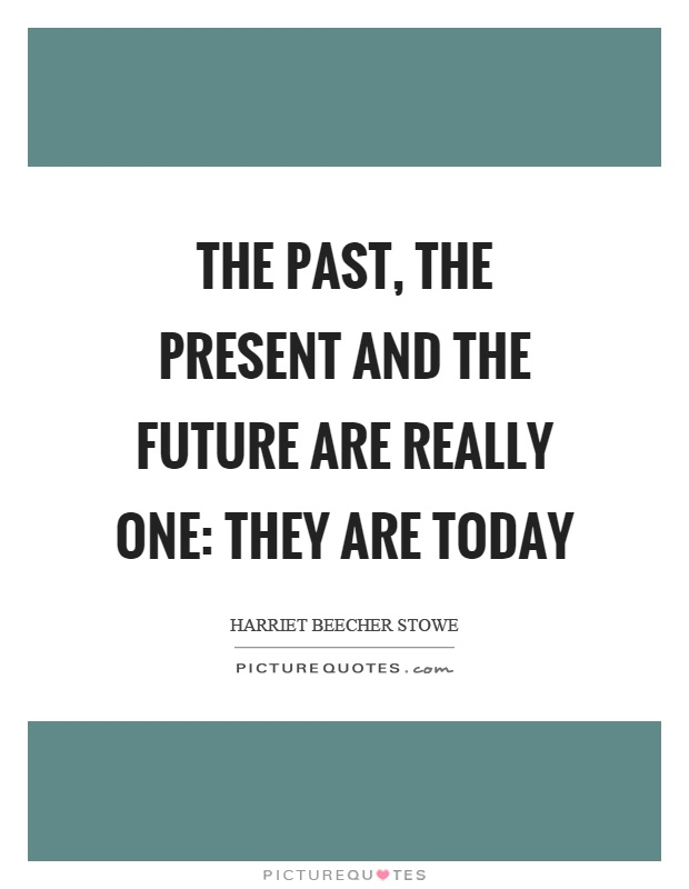 The past, the present and the future are really one: they are today Picture Quote #1