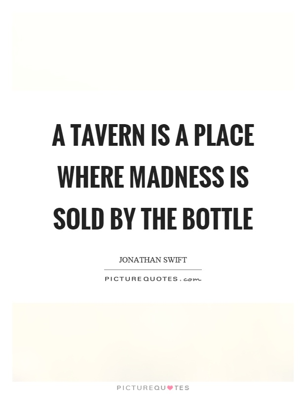 A tavern is a place where madness is sold by the bottle Picture Quote #1