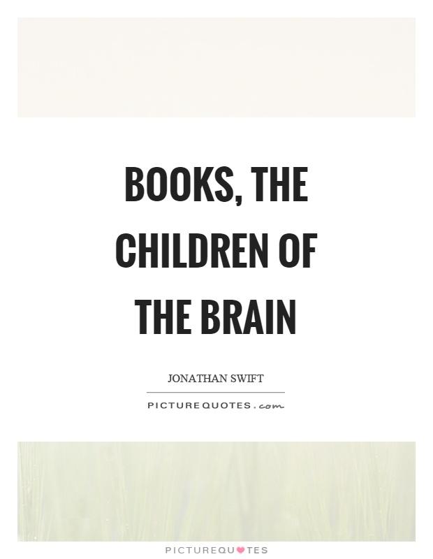 Books, the children of the brain Picture Quote #1