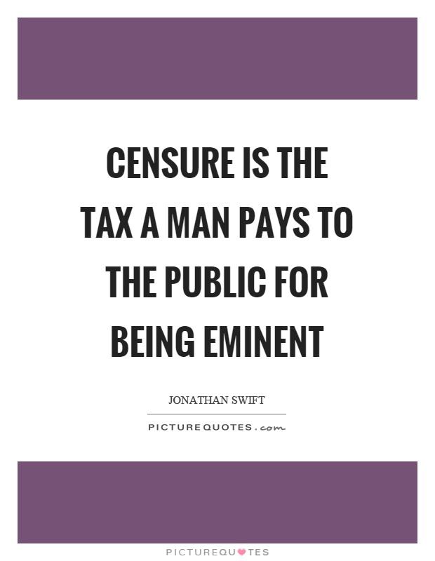 Censure is the tax a man pays to the public for being eminent Picture Quote #1
