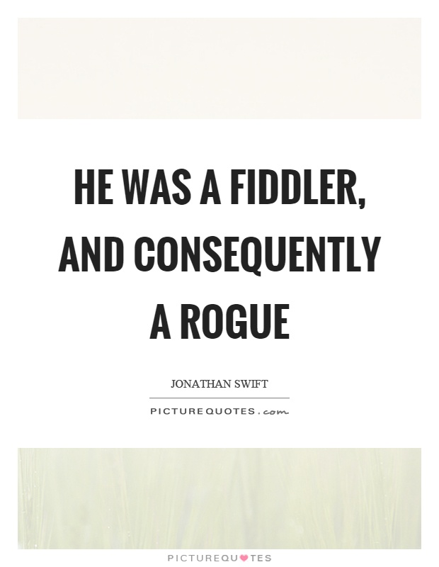 He was a fiddler, and consequently a rogue Picture Quote #1