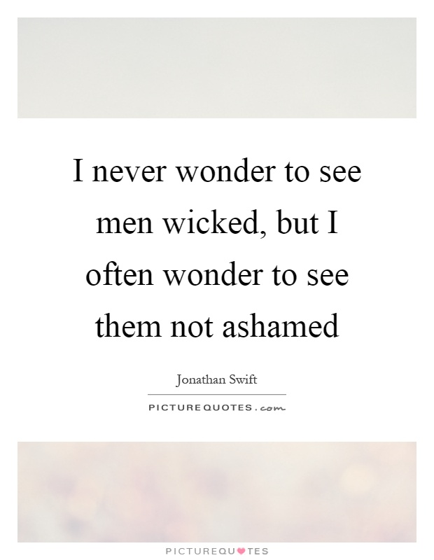 I never wonder to see men wicked, but I often wonder to see them not ashamed Picture Quote #1