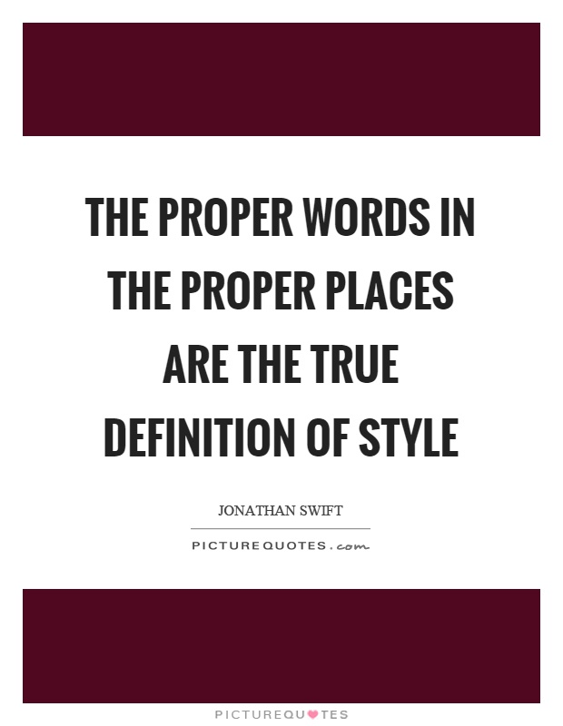 The proper words in the proper places are the true definition of style Picture Quote #1