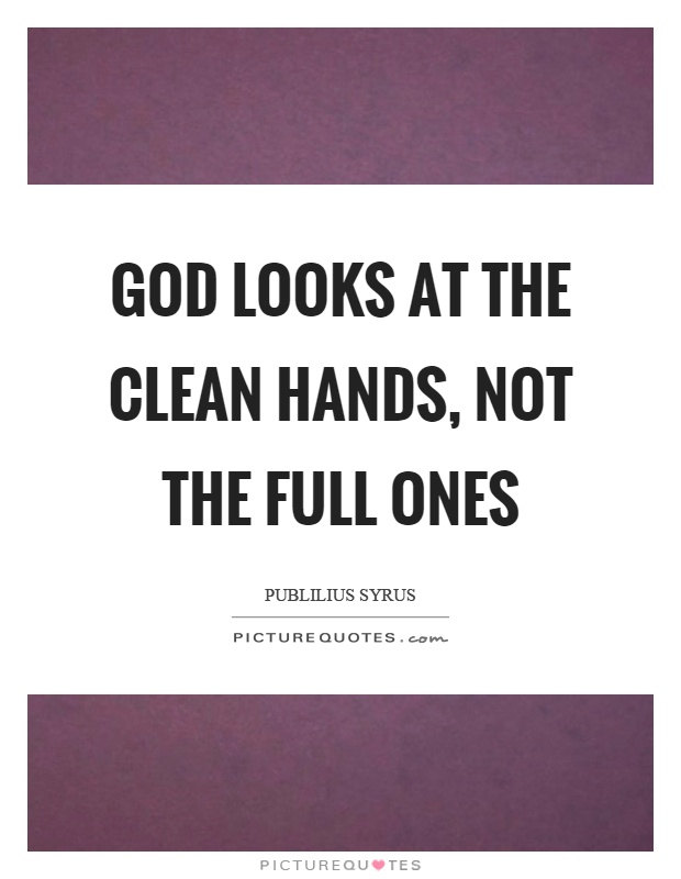 God looks at the clean hands, not the full ones Picture Quote #1